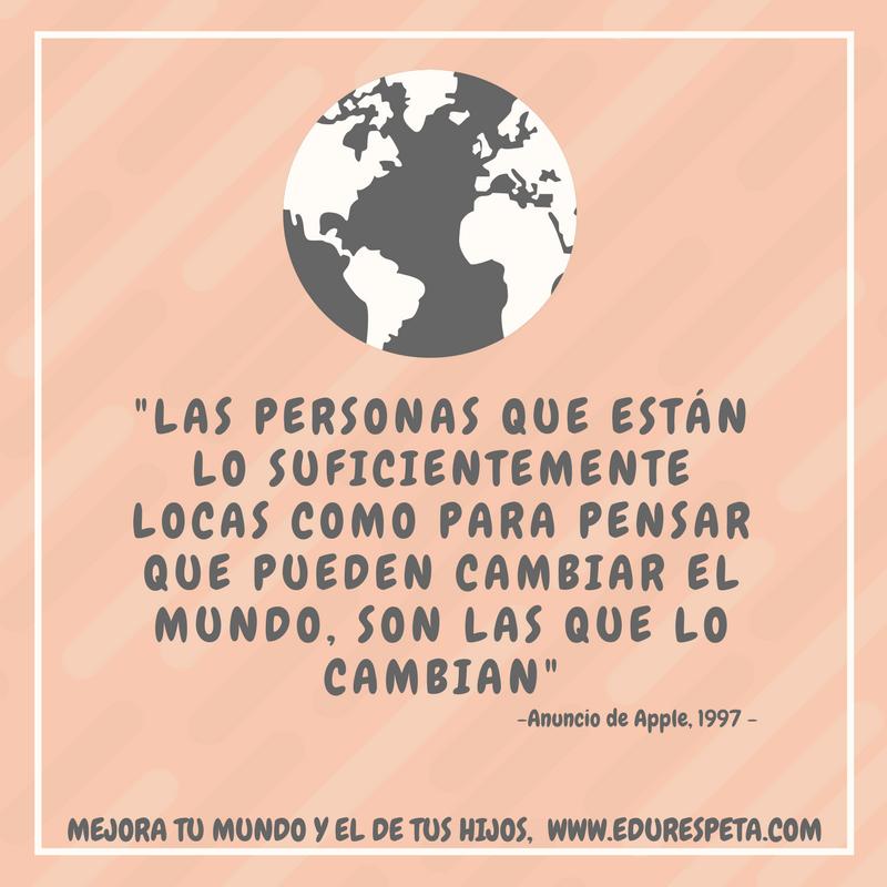 Las personas que están lo suficientemente locas como para pensar que pueden cambiar el mundo, son las que lo cambian.