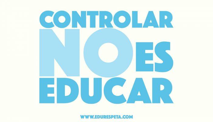 controlar no es educar