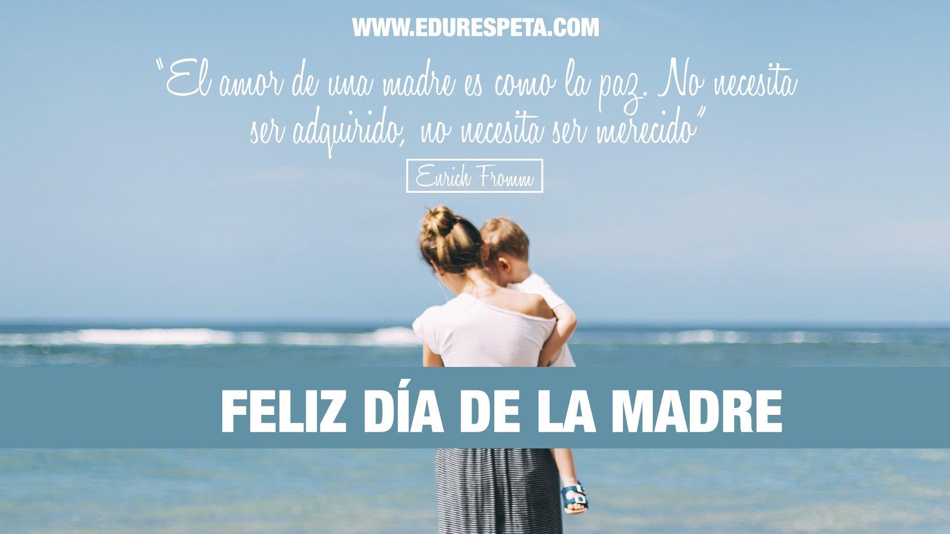 El amor de una madre es como la paz, no necesita ser adquirido, no necesita ser merecido