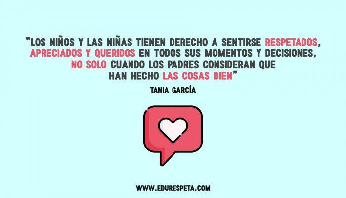 Los niños y las niñas tienen derecho a sentirse respetados, apreciados y queridos en todos sus momentos y decisiones, no solo cuando los padres consideran que han hecho las cosas bien. Tania García