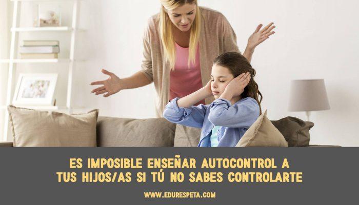 Es imposible enseñar autocontrol a tus hijos/as si tú no sabes controlarte