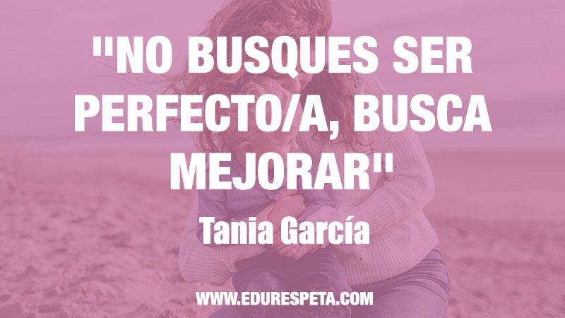 NO BUSQUES SER PERFECTOO