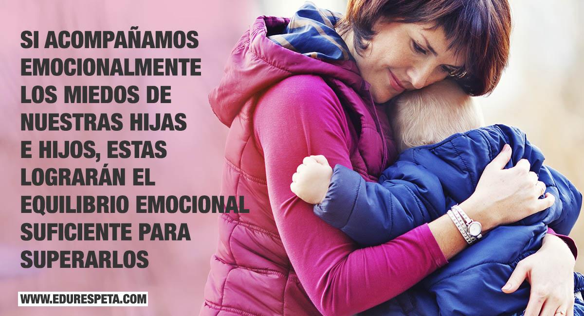 Si acompañamos emocionalmente los miedos de nuestras hijas e hijos