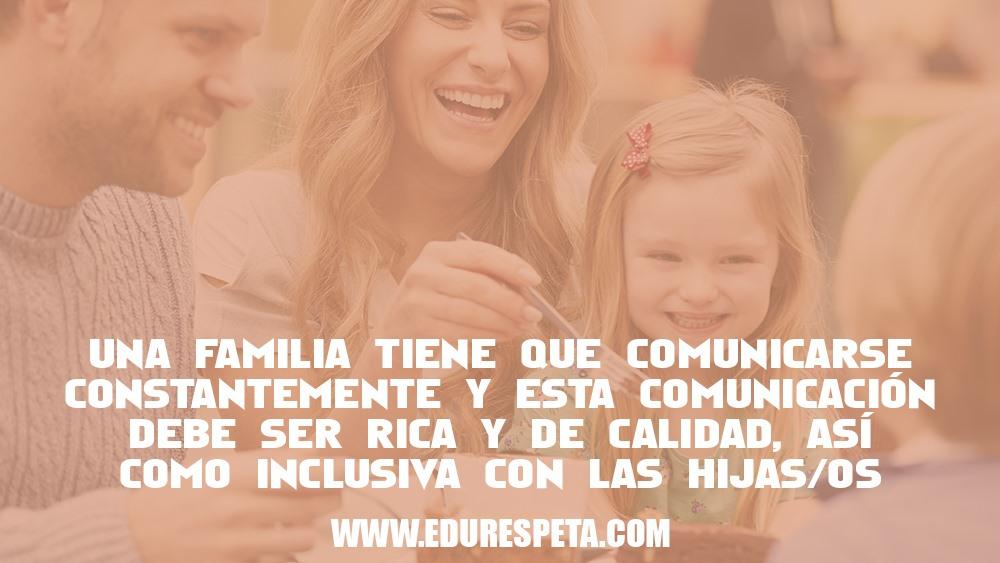 Una familia tiene que comunicarse constantemente y esta comunicación debe ser rica