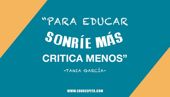 Para educar sonríe más y critica menos