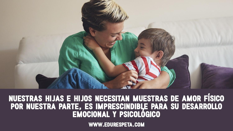 Nuestras hijas e hijos necesitan muestras de amor físico