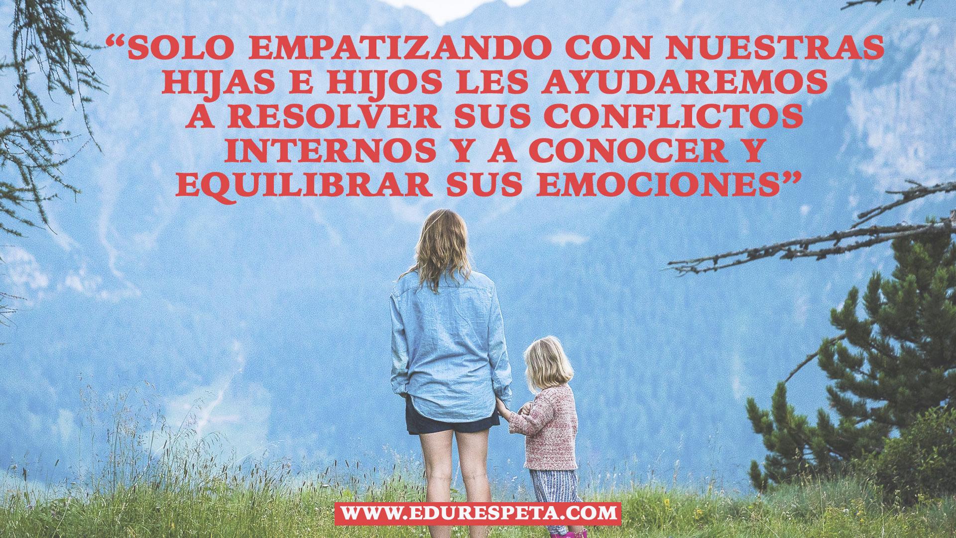 Solo empatizando con nuestras hijas e hijos les ayudaremos a resolver