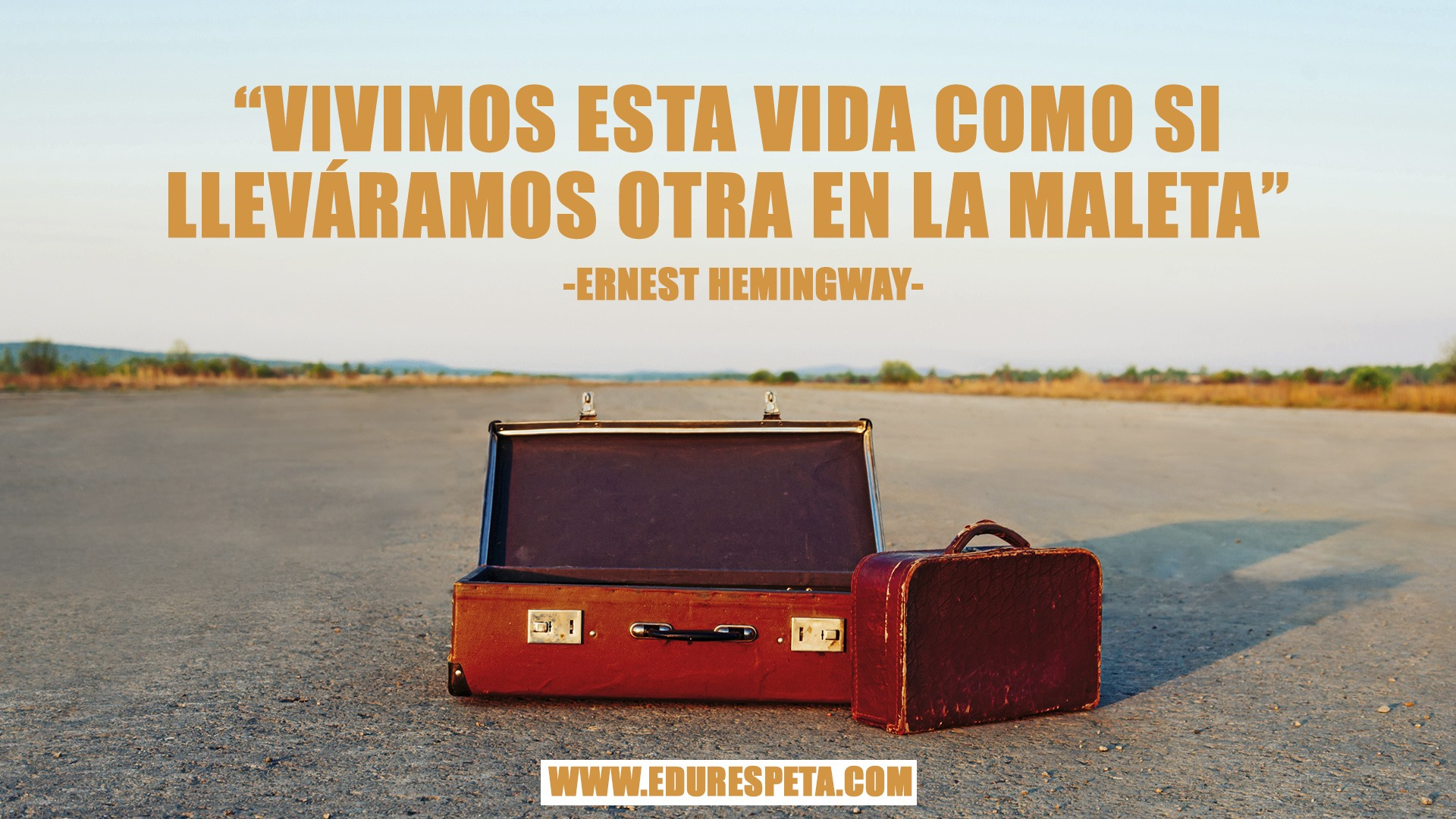 Vivimos esta vida como si lleváramos otra en la maleta