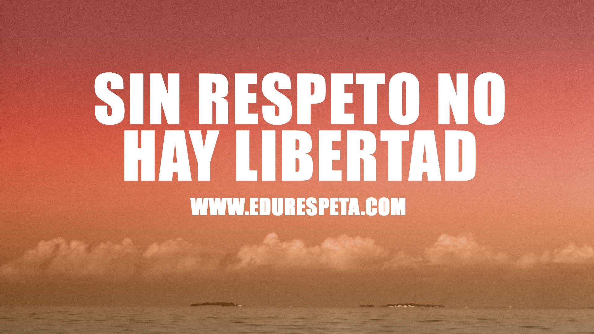 Sin respeto no hay libertad