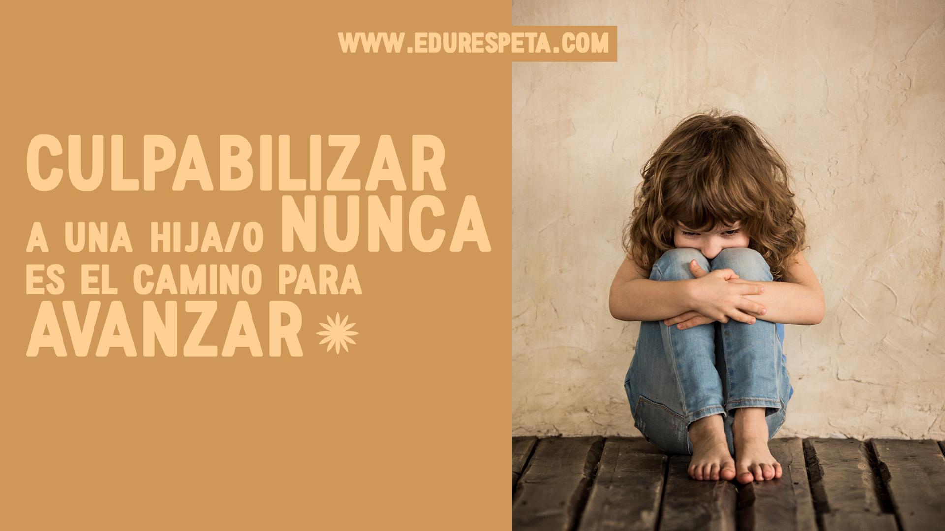 Culpabilizar a una hija/o nunca es el camino para avanzar