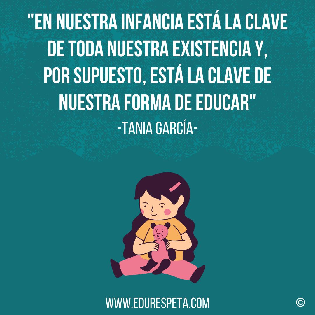 En nuestra infancia está la clave de toda nuestra existencia y, por supuesto, está la clave de nuestra forma de educar