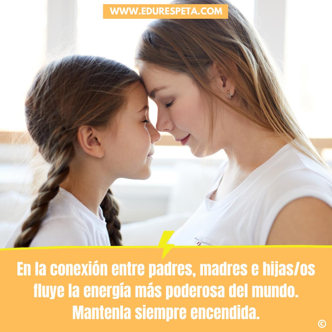 En la conexión entre padres, madres e hijas/os fluye la energía más poderosa del mundo
