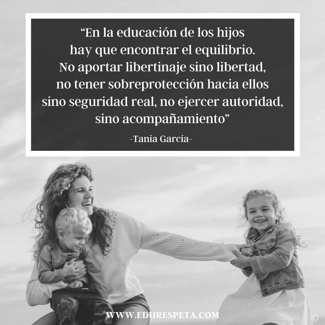En la educación de los hijos hay que encontrar el equilibrio. No aportar