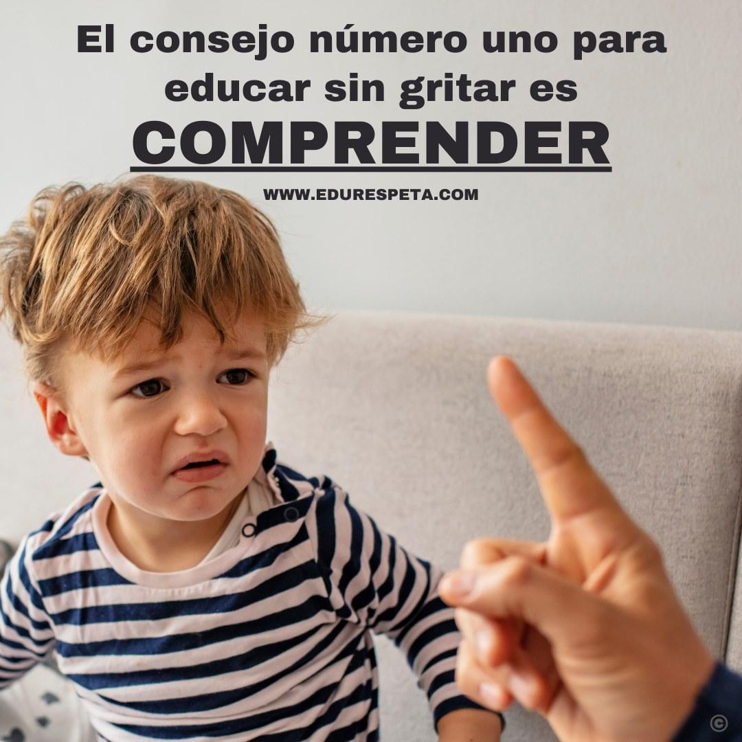 El consejo número uno para educar sin gritar es comprender