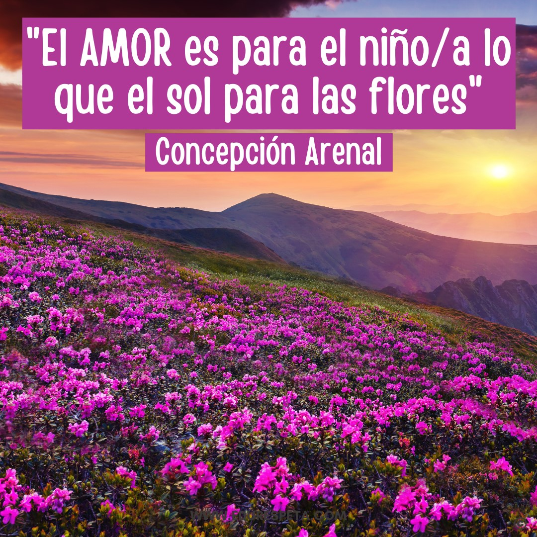El amor es para el niño a lo que el sol para las flores